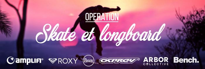 OPERATION SKATE ET LONGBOARD